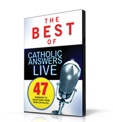 BEST OF CATHOLIC ANSWERS LIVE